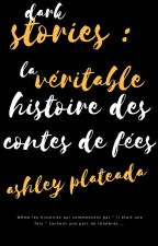 Dark stories : la véritable histoire des contes de fées by ashley_plateada