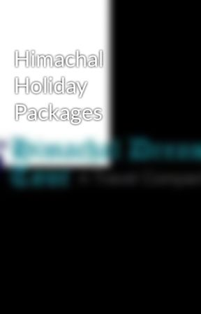 Himachal Holiday Packages by himachaldreamtour