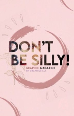 Don't Be Silly!  | 2018-2019 by GraphicSilly