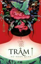 Trâm I: Nữ Hoạn Quan - Châu Văn Văn (Hoàn) by _RyanLewis_