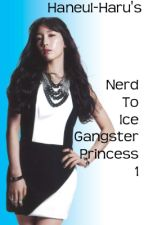 Nerd to Ice Gangster Princess 1 [Revising] by Haneul-haru