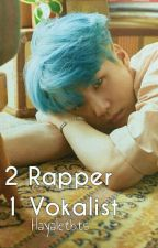 2 Rapper 1 Vokalist  by hayaletbts