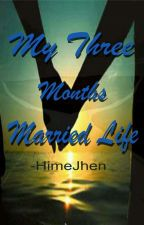 My Three Months Married Life  (COMPLETED) by HimeJhen
