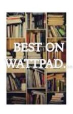 Best on Wattpad by RedRosesAreRed