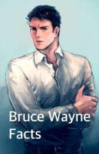 Bruce Wayne Facts by sometimesitshurts
