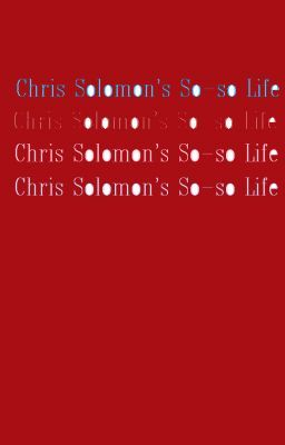 Chris Solomon's So-so Life