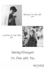 I'm Fine With You - [WenYeol] by wenjenkim
