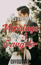 ARRANGED MARRIAGE WITH GANGSTER ( COMPLETED ) by -QueenMery-