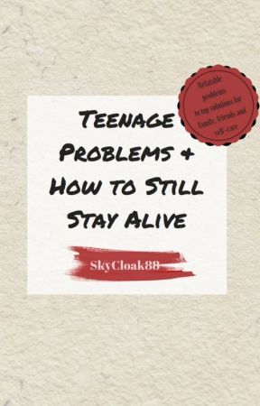 Teenage Problems and How to Still Stay Alive by SkyCloak88
