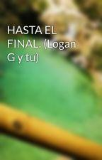 HASTA EL FINAL. (Logan G y tu) by martanc64
