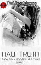 Half Truth [Shon Bray Moore] by TheMirrorPrincess