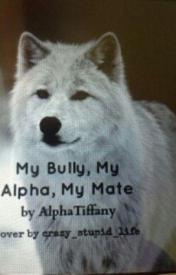 My bully,My Alpha,My mate