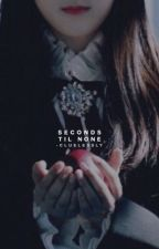 SECONDS 'TIL NONE. | bts applyfic by -cluelessly