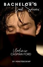 Bachelor's Lust 1: Vladimir Caspian Ford by MsNotebookWP