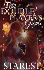 The Double Player's Game by starest