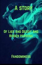 A story of Lies and Deceit and Hidden Persona by fandominess