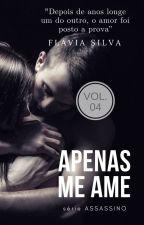 APENAS ME AME #04 Série Assassino by EscritoraFlaviaSilva