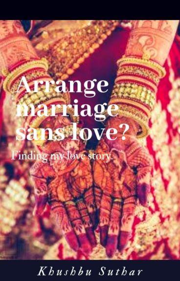 ARRANGE MARRIAGE SANS LOVE??