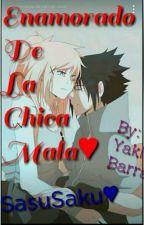 Enamorado De La Chica Mala ♥SasuSaku♥  by YakiBarrales