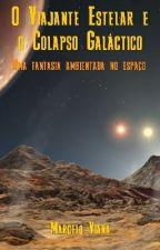 O Viajante Estelar e o Colapso Galáctico by MarceloZ1