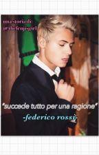 Succede Tutto Per Una Ragione || Federico Rossi by thefenjisgirl
