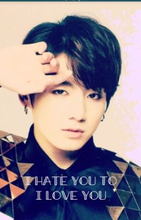 I Hate You to I Love You | Jungkook FF♥️ by ayeitstephwriter