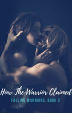 How The Warrior Claimed (Falling Warriors series, Book 2) by iheartbrownies