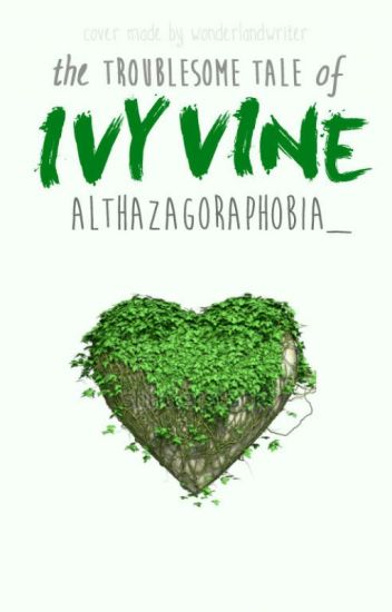 The Troublesome Tale of Ivy Vine