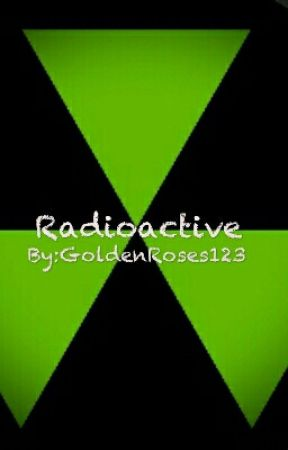 Radioactive by GoldenRoses123