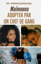 🇸🇳🌹maimouna : adopter par un chef de gang🌹🇸🇳 by uneGalsena221