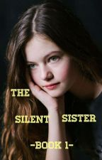 The Silent Sister -book 1- by Bella-j-91011