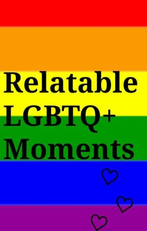Relatable LGBTQ+ Moments by SaltySeab