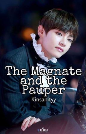 The Magnate and the Pauper  [Kim Taehyung Fanfic] K.TH by Kinsanityy