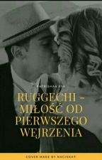 Ruggechi - Miłość od pierwszego wejrzenia  by Patrishaa054