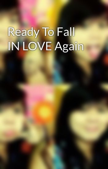 Ready To Fall In Love Again