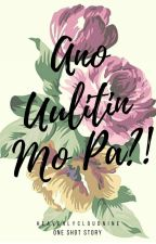Ano Uulitin Mo Pa?! by heavenlycloudnine