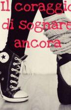 Il coraggio di sognare ancora  COMPLETA  by Chiara_Paolino