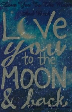 Love You To The Moon And Back by 13_Kitty_Love