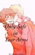Only Safe in Your Arms by LindsayChappell