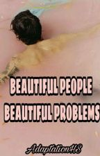 Beautiful People Beautiful Problems ||H.S|| by adaptationHS