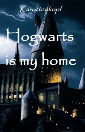 Hogwarts is my home - Harry Potter Fanfiction by ChaosCoco