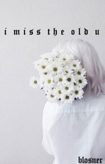 i miss the old u | blosner