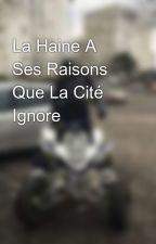 La Haine A Ses Raisons Que La Cité Ignore by chro_hmz13