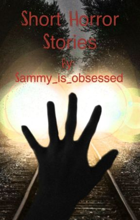Short Horror Stories by Sammy_is_obsessed
