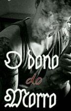 O DONO DO MORRO  by YasmimMachado200