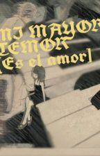 MI MAYOR TEMOR [Es El Amor] by kominekomi81