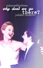 why don't we go there? | joshifer by MiiMyselfandTime