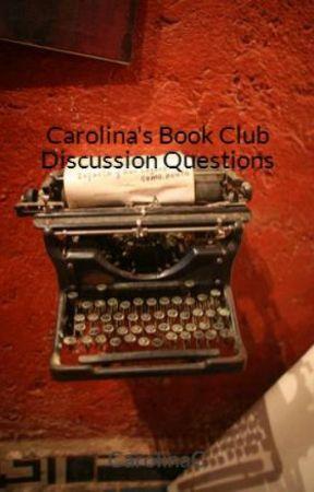 Carolina's Book Club Discussion Questions by CarolinaC