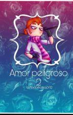 Amor Peligroso 2 (oxy y tu)//SEGUNDA TEMPORADA// by todomatsu1392