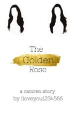 The Golden Rose (A camren story) by iloveyou1234566